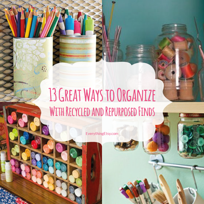 13 Great Ways To Organize With Recycled And Repurposed
