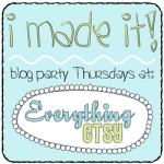 I Made It! – Blog Party at Everything Etsy (and Giveaway!)