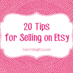20 Tips for Selling on Etsy