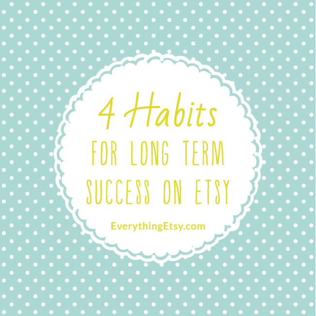 4-Habits-for-long-term-success-on-Etsy