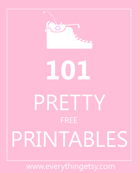 101 Pretty Printables {free} - EverythingEtsy.com