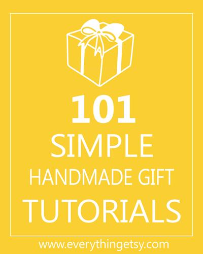 101 Simple Handmade Gift Tutorials Everythingetsy Com
