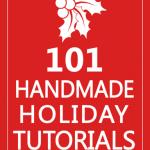 101 Handmade Holiday Tutorials