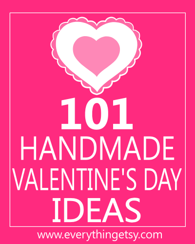 101 Handmade Valentine\'s Day Ideas - EverythingEtsy.com