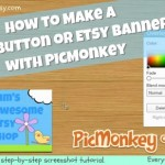 How To Make a Blog Button or Etsy Banner Using PicMonkey