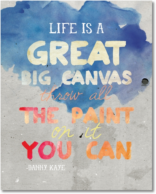 Painting Quotes Unique Life Is A Great Big Canvas Free Printables  Everythingetsy