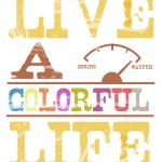 Live A Colorful Life {Free Printable in 5 Color Schemes}