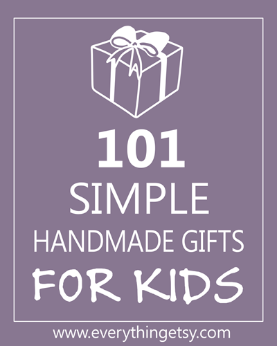 101 simple handmade gifts for kids for Easy diy gifts for boys