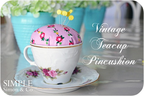 DIY Mother's Day Gift - Vintage Tea Cup Pincushion
