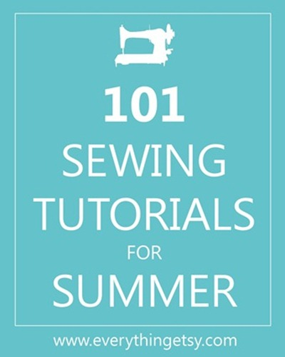 101 Sewing Tutorials for Summer...a ton of amazing projects!