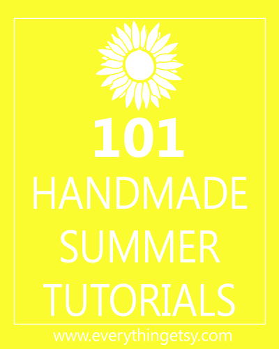 101 Summer Tutorials...these projects will add sizzle to your summer!