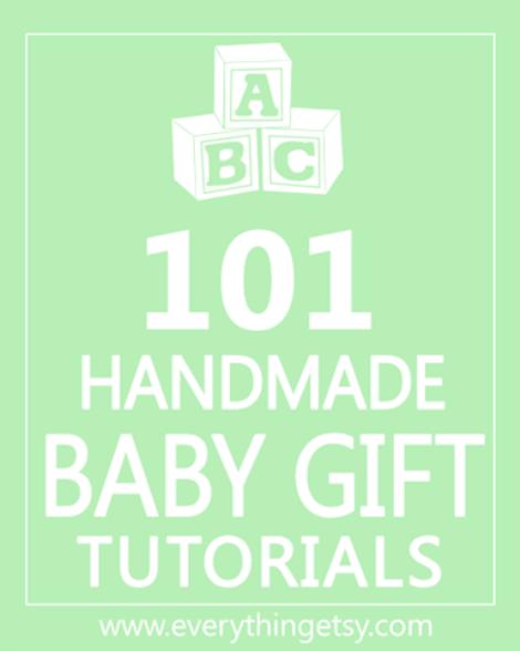 101 Baby Gift Tutorials - Handmade Gifts