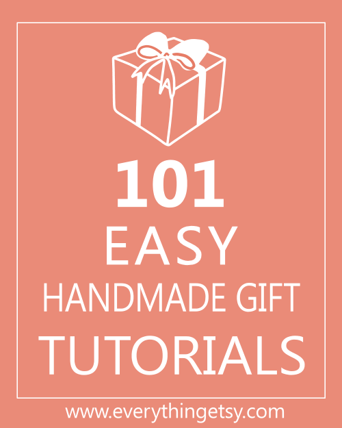 101 Easy Handmade Gift Tutorials Everythingetsy Com