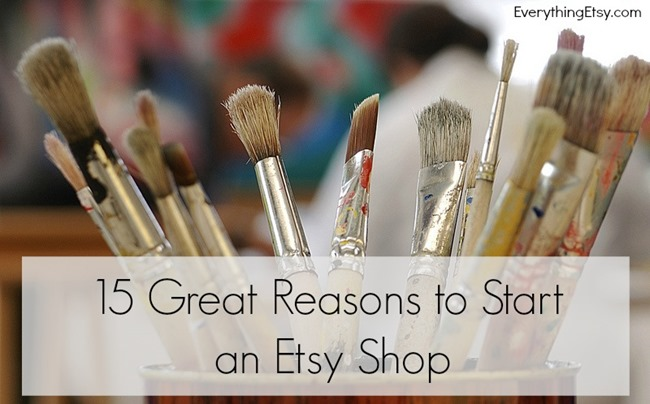 15 Great Reasons to Start an Etsy Shop l EverythingEtsy.com
