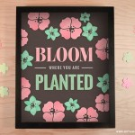 Bloom Where You Are Planted–Free Printable