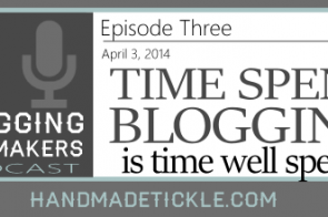 blogging for makers podcast ep 3 time spent blogging is time well spent