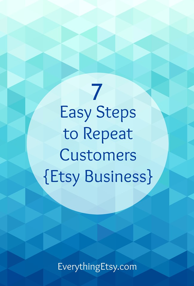 7 Easy Steps to Repeat Customers {Etsy Business} on EverythingEtsy.com