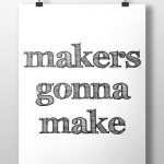 Free Printable–Makers Gonna Make {DIY Decor}