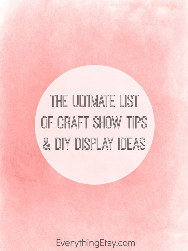 The Ultimate List of Craft Show Tips and DIY Display Ideas on EverythingEtsy.com