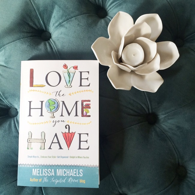 Love the Home You Have book by Melissa Michaels