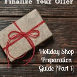Finalize Your Offer {Holiday Shop Preparation Guide Part One}