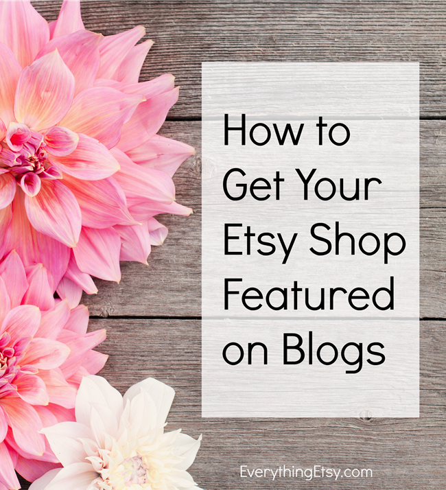 How to Get Your Etsy Shop Featured on Blogs - Read all the tips on EverythingEtsy.com