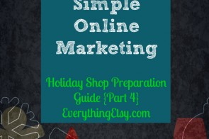 Etsy Business - Easy, Fun, Simple Online Marketing - Holiday Shop Guide - EverythingEtsy.com