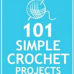 101 Simple Crochet Projects {Handmade Gifts}