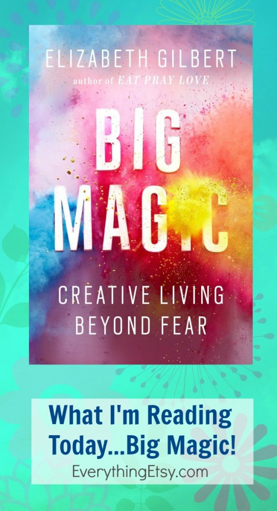 Recommended Reading - Big Magic by Elizabeth Gilbert - EverythingEtsy.com