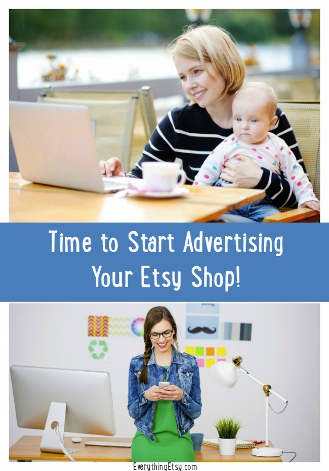 Time to Start Advertising Your Etsy Shop - EverythingEtsy.com