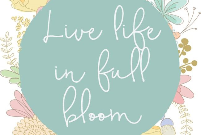Live Life in Full Bloom–Free Printable