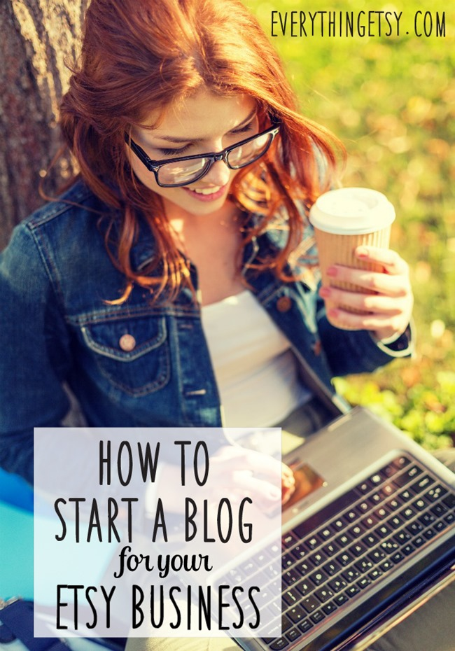 How to Start a Blog for Your Etsy Business on EverythingEtsy.com