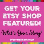 Get Your Etsy Shop Featured on Everything Etsy! {Free}