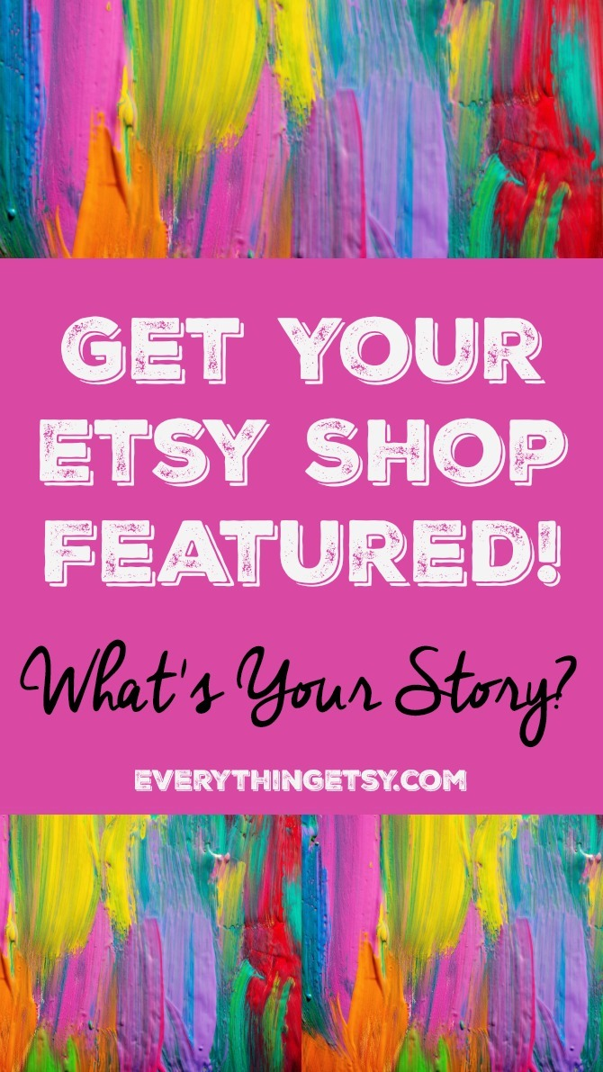 Get Your Etsy Shop Featured! {free} What's Your Story - EverythingEtsy.com