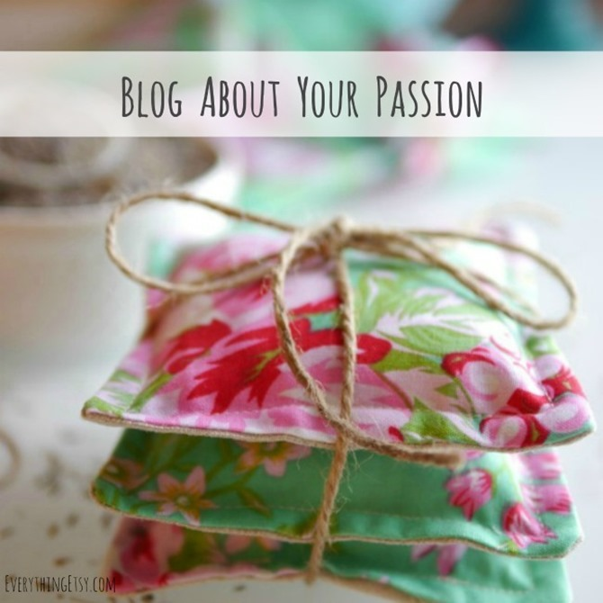 Share your passion with the world.  Start a blog...here's the guide that makes it easy!  EverythingEtsy.com