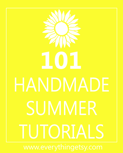 101 Handmade Summer Tutorials - EverythingEtsy